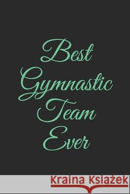 Best Gymnastic Team Ever: Lined Notebook, Journal Gift, 6x9, 110 Pages, Soft Cover, Matte Finish Publishify Inc 9781676702658