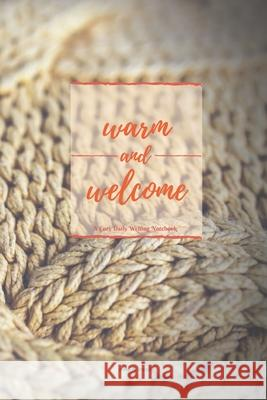Warm and Welcome: A Cozy Daily Writing Notebook Nine &. Knick 9781676754923