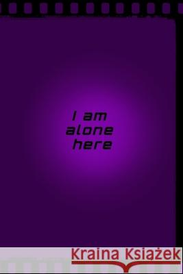 I am alone here: Motivational Positive Inspirational Quotes, NOTEBOOK series Bart Positiv 9781677850532