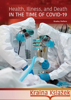 Health, Illness, and Death in the Time of Covid-19 Bradley Steffens 9781678200343