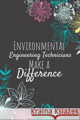 Environmental Engineering Technicians Make A Difference: Blank Lined Journal Notebook, Environmental Engineering Technician Gifts, Technicians Appreci Eamin Ctreative Publishing 9781679274305