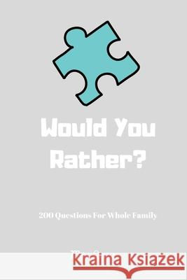 Would You Rather? 200 Questions For Whole Family: Funny Challenging and Silly Questions for Long Car Rides ( Travel Games For Entire Family. Perfect J Mike Quest 9781679274893