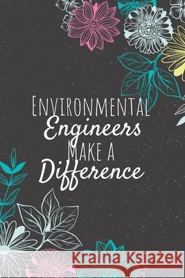 Environmental Engineers Make A Difference: Blank Lined Journal Notebook, Environmental Engineer Gifts, Engineers Appreciation Gifts, Gifts for Enginee Eamin Creative Publishing 9781679275135
