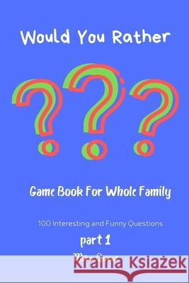 Would You Rather? Game Book For Whole Family. 100 Interesting and Funny Questions.: Funny Challenging and Silly Questions for Long Car Rides ( Travel Mike Quest 9781679287381