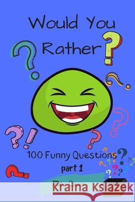 Would You Rather? 100 Funny Questions.: Funny Challenging and Silly Questions for Long Car Rides ( Travel Games For Entire Family. Perfect Joke Books Mike Quest 9781679298875
