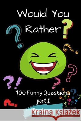 Would You Rather? 100 Funny Questions Part 1: Funny Challenging and Silly Questions for Long Car Rides ( Travel Games For Entire Family. Perfect Joke Mike Quest 9781679300110