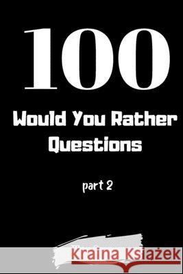 100 Would You Rather Questions Part 2: Funny Challenging and Silly Questions for Long Car Rides ( Travel Games For Entire Family. Perfect Joke Books & Mike Quest 9781679318818