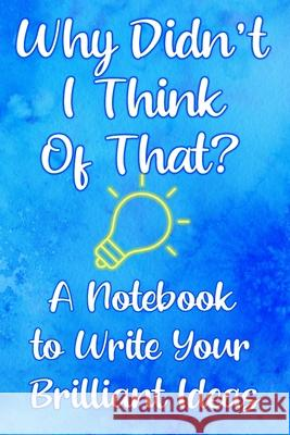 Why Didn't I Think of That?: A Notebook to Write In When Creating a Product Crafty Creativity 9781679746482
