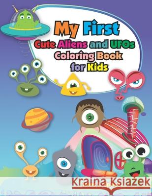My Firs Cute Aliens and UFOs Coloring Book for Kids: Coloring book for boys, girls, Ages 4-8 and kids who love outer space! Toms J. Space 9781679795862