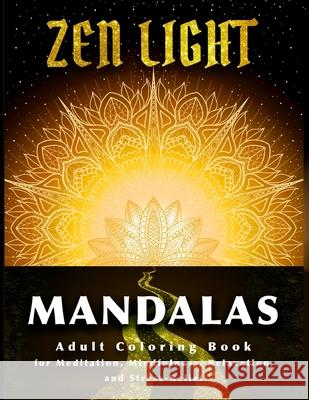Zen Light Mandalas: Adult Coloring Book for Meditation Mindfulness Relaxation and Stress Relief Melody Michaels 9781679934612