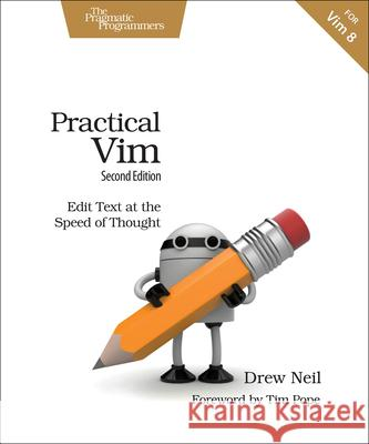 Practical VIM: Edit Text at the Speed of Thought Drew Neil 9781680501278