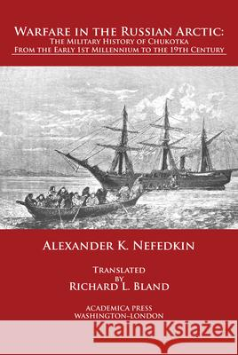 Warfare in the Russian Arctic Alexander K. Nefedkin 9781680531435