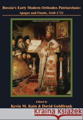 Russia's Early Modern Orthodox Patriarchate: Apogee and Finale, 1648-1721 David Goldfrank Kevin M. Kain  9781680539417
