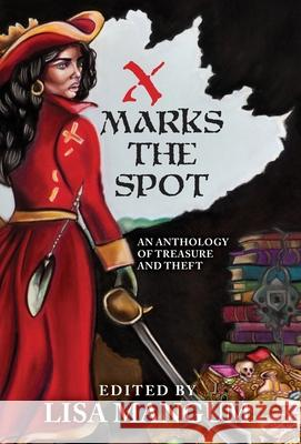 X Marks the Spot: An Anthology of Treasure and Theft Lisa Mangum Kristen Bickerstaff Ken Hoover 9781680570564 Wordfire Press