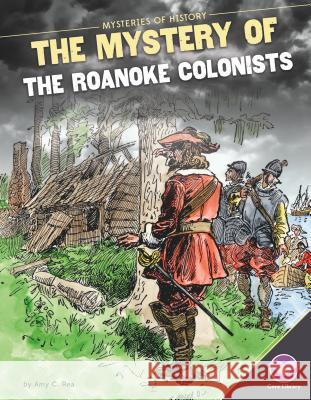 Mystery of the Roanoke Colonists Amy C. Rea 9781680780260 Core Library