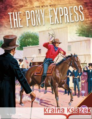 The Pony Express Amy C. Rea 9781680782592 Core Library