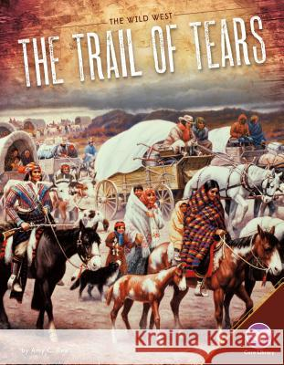 The Trail of Tears Amy C. Rea 9781680782608 Core Library