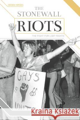 The Stonewall Riots: The Fight for LGBT Rights Tristan Poehlmann 9781680783902
