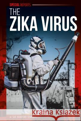 The Zika Virus Sue Bradford Edwards 9781680784008 Essential Library