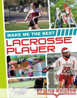 Make Me the Best Lacrosse Player Jess Myers 9781680784909