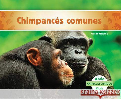 Chimpances Comunes (Chimpanzees) Grace Hansen 9781680804119