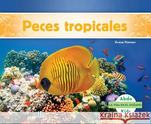 Peces Tropicales (Tropical Fish) Grace Hansen 9781680807493