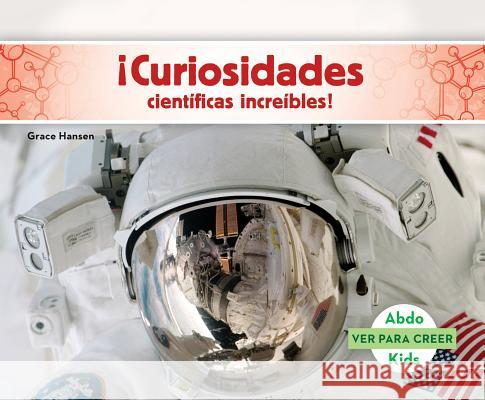 Curiosidades Cientificas Increibles! (Science Facts to Surprise You! ) Grace Hansen 9781680807714