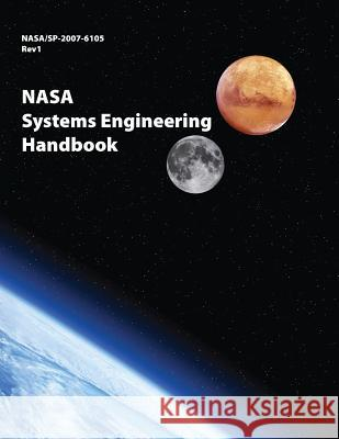 NASA Systems Engineering Handbook: Nasa/Sp-2007-6105 Rev1 - Full Color Version NASA 9781680920482