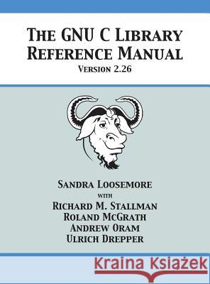 The Gnu C Library Reference Manual Version 2.26 Sandra Loosemore Richard M. Stallman Roland McGrath 9781680921526