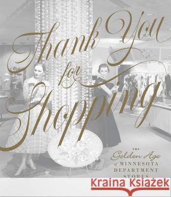 Thank You for Shopping: The Golden Age of Minnesota Department Stores Kristal Leebrick Dolores Defore 9781681341439