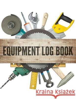 Equipment Log Book Speedy Publishing LLC 9781681450131