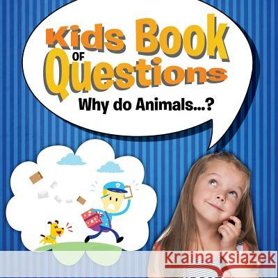 Kids Book of Questions. Why Do Animals...? Speedy Publishing LLC   9781681454467