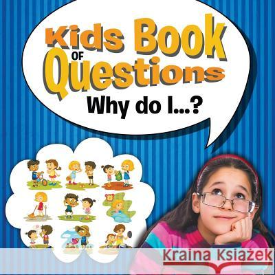 Kids Book of Questions. Why Do I...? Speedy Publishing LLC   9781681454504