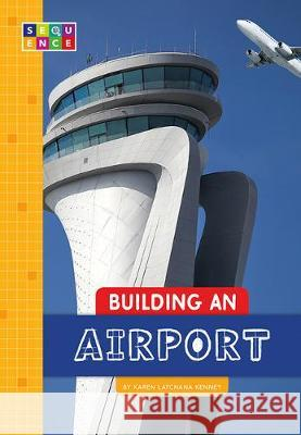 Building an Airport Karen Kenney 9781681525594 Amicus Ink