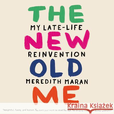 The New Old Me: My Late-Life Reinvention - audiobook Meredith Maran Christina Delaine 9781681685618