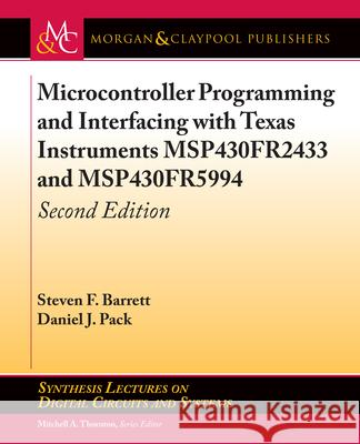 Microcontroller Programming and Interfacing with Texas Instruments Msp430fr2433 and Msp430fr5994: Second Edition Steven F. Barrett Daniel J. Pack Mitchell a. Thornton 9781681736242 Morgan & Claypool