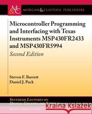 Microcontroller Programming and Interfacing with Texas Instruments MSP430FR2433 and MSP430FR5994: Second Edition Steven F. Barrett Daniel J. Pack Mitchell a. Thornton 9781681736273 Morgan & Claypool