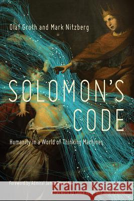 Solomon's Code: Humanity in a World of Thinking Machines Olaf Groth Mark Nitzberg 9781681778709