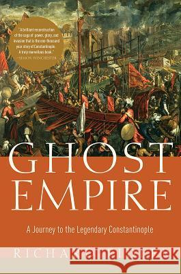 Ghost Empire: A Journey to the Legendary Constantinople Richard Fidler 9781681779010