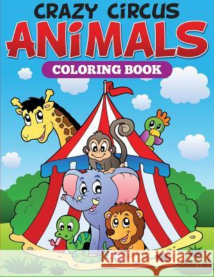 Crazy Circus Animals Coloring Book Speedy Publishing LLC 9781681859231