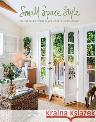 Small Space Style: Because You Don't Need to Live Large to Live Beautifully Tbd 9781681882949
