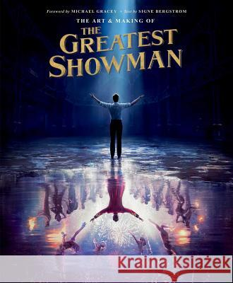The Art and Making of the Greatest Showman Signe Bergstrom 9781681883731