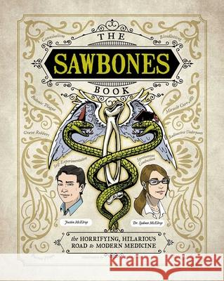 The Sawbones Book: The Hilarious, Horrifying Road to Modern Medicine Justin McElroy Sydnee McElroy 9781681883816