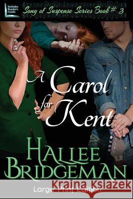 A Carol for Kent: Part 3 of the Song of Suspense Series Hallee Bridgeman 9781681900117 Olivia Kimbrell Press, Inc