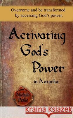 Activating God's Power in Natacha: Overcome and Be Transformed by Accessing God's Power Michelle Leslie 9781681935232 Michelle Leslie Publishing