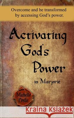 Activating God's Power in Marjorie: Overcome and Be Transformed by Accessing God's Power. Michelle Leslie 9781681936192 Michelle Leslie Publishing