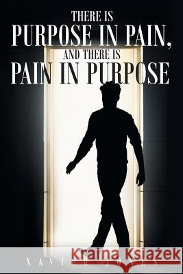 There Is Purpose in Pain, and There Is Pain in Purpose Xavier Jones 9781681973593