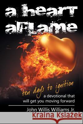 A Heart Aflame, Ten Days to Ignition: A Devotional That Will Get You Moving Forward John Willis William 9781681978239