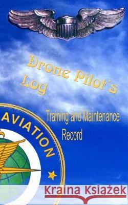Drone Pilots Log, Training and Maintenance Record: Made in Accordance with FAA Standards Fdsmp 9781682043134