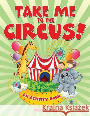 Take Me to the Circus! (an Activity Book) Jupiter Kids 9781682128022